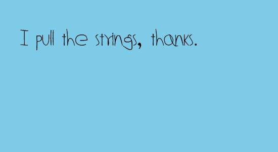 i-pull-the-strings-thanks